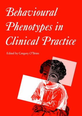 Behavioural Phenotypes in Clinical Practice by Gregory O'Brien