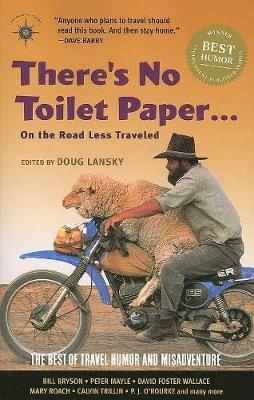 There's No Toilet Paper . . . on the Road Less Traveled by Doug Lansky