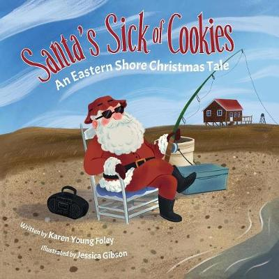 Santa's Sick of Cookies: An Eastern Shore Christmas Tale by Karen Young Foley