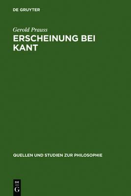 Erscheinung Bei Kant: Ein Problem Der Kritik Der Reinen Vernunft by Gerold Prauss
