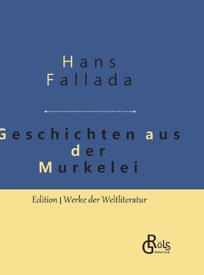 Geschichten aus der Murkelei: Gebundene Ausgabe by Hans Fallada