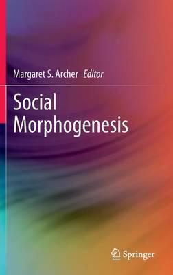 Social Morphogenesis by Margaret S. Archer