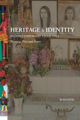 Heritage and Identity in Contemporary Thailand by Ross King