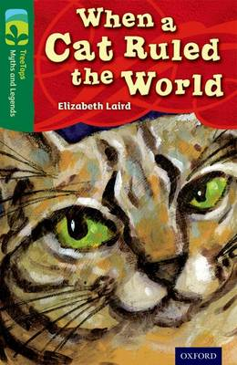 Oxford Reading Tree TreeTops Myths and Legends: Level 12: When A Cat Ruled The World by Elizabeth Laird