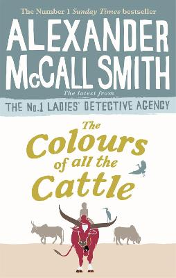 The The Colours of all the Cattle by Alexander McCall Smith