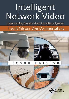 Intelligent Network Video: Understanding Modern Video Surveillance Systems, Second Edition by Fredrik Nilsson