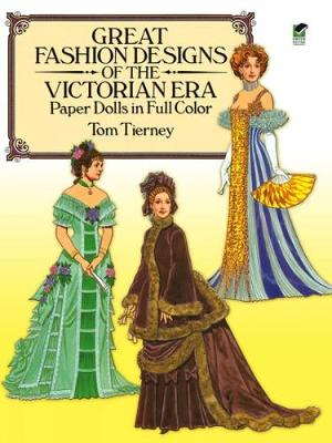Great Fashion Designs of the Victorian Era Paper Dolls in Full Color book