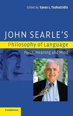 John Searle's Philosophy of Language by Savas L. Tsohatzidis