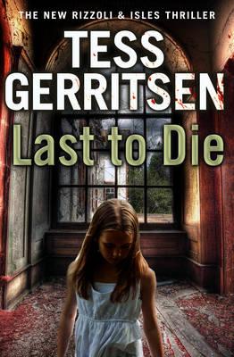 Last to Die: (Rizzoli & Isles 10) by Tess Gerritsen