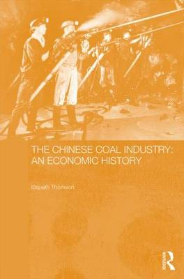 The Chinese Coal Industry by Elspeth Thomson
