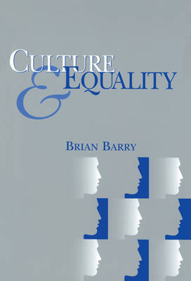 Culture and Equality: An Egalitarian Critique of Multiculturalism by Brian Barry
