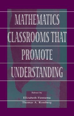 Mathematics Classrooms That Promote Understanding by Thomas A. Romberg