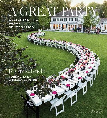 Great Party: Designing the Perfect Celebration by Bryan Rafanelli