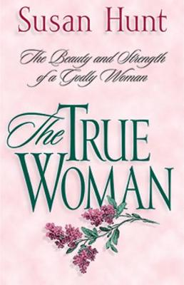 The True Woman by Susan Hunt