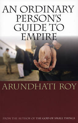 An Ordinary Person's Guide to Empire by Arundhati Roy