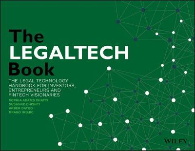 The LegalTech Book: The Legal Technology Handbook for Investors, Entrepreneurs and FinTech Visionaries by Susanne Chishti