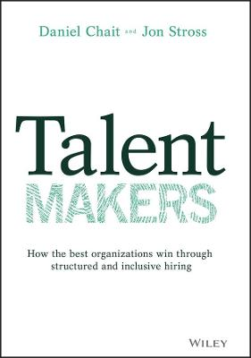 Talent Makers: How the Best Organizations Win through Structured and Inclusive Hiring book