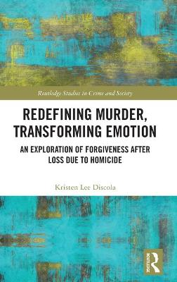Redefining Murder, Transforming Emotion: An Exploration of Forgiveness after Loss Due to Homicide book
