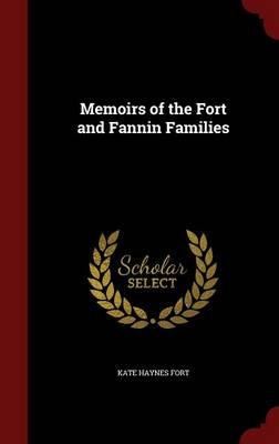Memoirs of the Fort and Fannin Families by Kate Haynes Fort