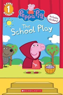 The School Play (Peppa Pig) by Meredith Rusu