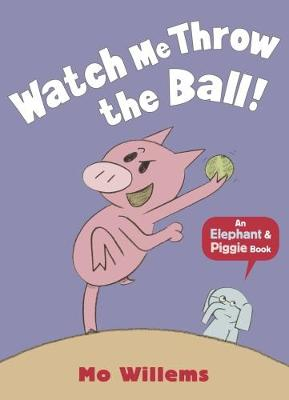 Watch Me Throw the Ball! by Mo Willems