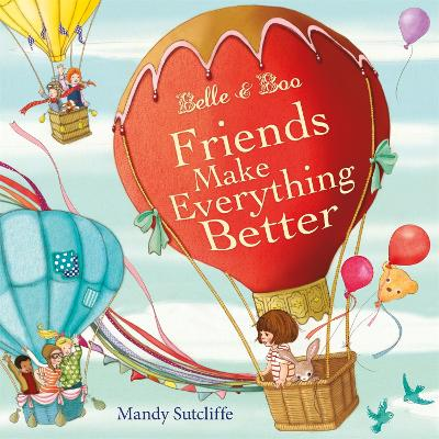 Belle & Boo Friends Make Everything Better by Mandy Sutcliffe