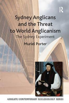 Sydney Anglicans and the Threat to World Anglicanism by Muriel Porter
