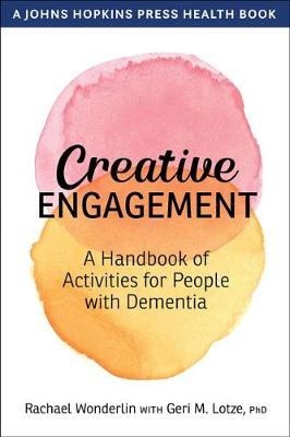 Creative Engagement: A Handbook of Activities for People with Dementia by Rachael Wonderlin