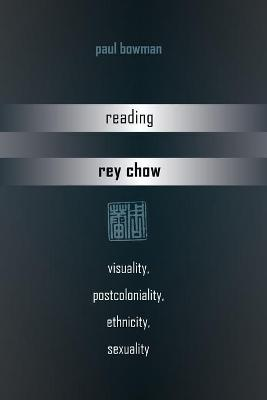 Reading Rey Chow by Paul Bowman