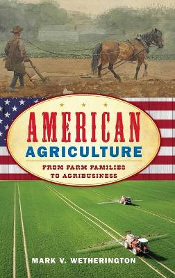 American Agriculture: From Farm Families to Agribusiness book
