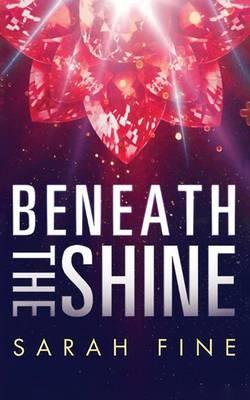 Beneath the Shine by Sarah Fine