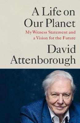 A Life on Our Planet: My Witness Statement and a Vision for the Future book