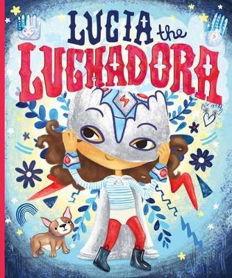 Lucia The Luchadora by Cynthia Leonor Garza
