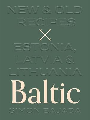 Baltic: New & Old Recipes: Estonia, Latvia & Lithuania book