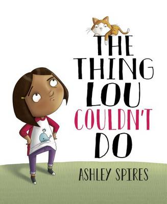 Thing Lou Couldn't Do by Ashley Spires
