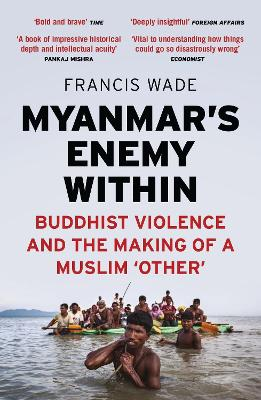 Myanmar's Enemy Within by Francis Wade