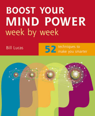 Boost Your Mind Power Week By Week: 52 Techniques To Make You Smarter by Bill Lucas