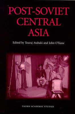 Post-Soviet Central Asia by Touraj Atabaki