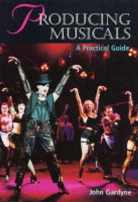 Producing Musicals by John Gardyne