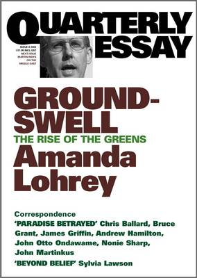 Groundswell: The Rise Of The Greens: Quarterly Essay 8 by Amanda Lohrey