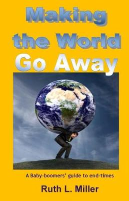Making the World Go Away by Ruth L Miller