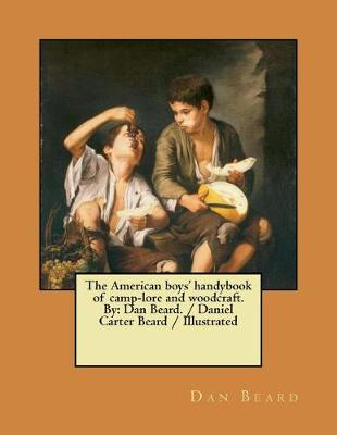 The American Boys' Handybook of Camp-Lore and Woodcraft. by by Dan Beard
