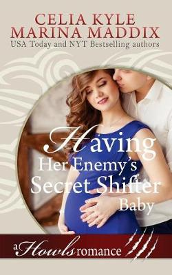 Having Her Enemy's Secret Shifter Baby - Howls Romance (Paranormal Shapeshifter by Celia Kyle