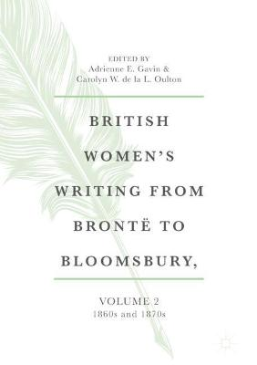 British Women's Writing from Bronte to Bloomsbury, Volume 2: 1860s and 1870s by Adrienne E. Gavin