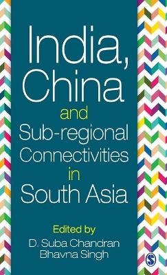 India, China and Sub-regional Connectivities in South Asia by D. Suba Chandran