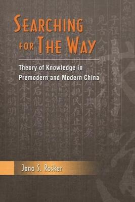 Searching for the Way: Theory of Knowledge in Premodern and Modern China book