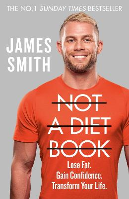 Not a Diet Book: Lose Fat. Gain Confidence. Transform Your Life. by James Smith