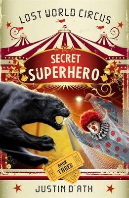 Secret Superhero: The Lost World Circus Book 3 book