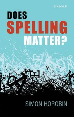 Does Spelling Matter? by Simon Horobin