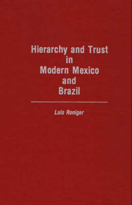 Hierarchy and Trust in Modern Mexico and Brazil by Luis Roniger